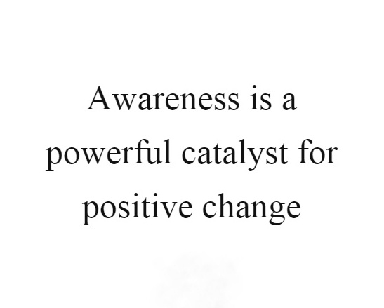 awareness-is-a-powerful-catalyst-for-positive-change-quote-1-01.jpeg